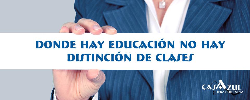 Donde hay educación no hay distinción de clases.